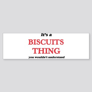 It's a Biscuits thing, you woul Bumper Sticker