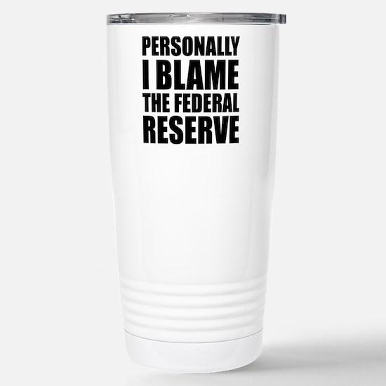 I blame Fed Reserve Stainless Steel Travel Mug