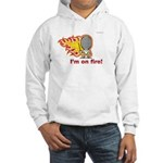 I'm on Fire! Hooded Sweatshirt