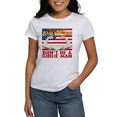 Be American Not A Girlie Man Women's T-Shirt