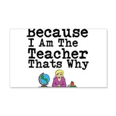 Because I Am The Teacher Thats Why Wall Decal