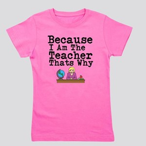 Because I Am The Teacher Thats Why Girl's Tee