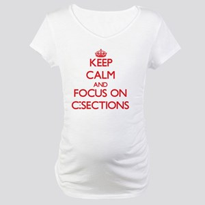 Keep Calm and focus on C-Sections Maternity T-Shir