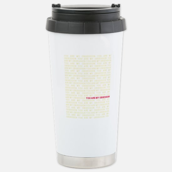 You are my Obsession Stainless Steel Travel Mug