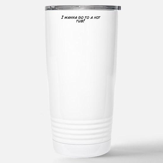 I wanna go to a hot tub Stainless Steel Travel Mug