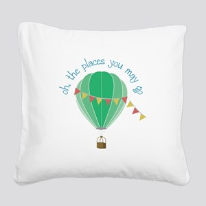 oh, the places you may go Square Canvas Pillow
