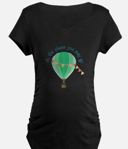 oh, the places you may go Maternity T-Shirt