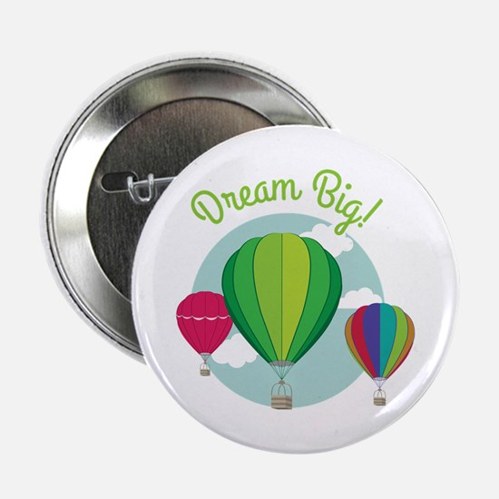 "Dream Big 2.25"" Button"