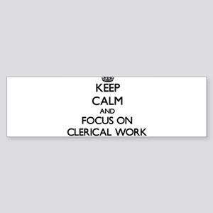Keep Calm and focus on Clerical Work Bumper Sticke