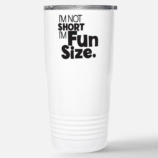 Im not Short Im Fun Siz Stainless Steel Travel Mug