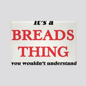 It's a Breads thing, you wouldn't Magnets