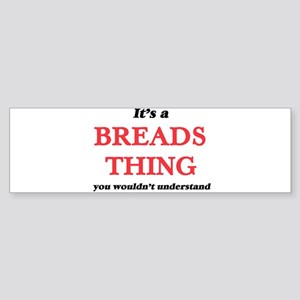 It's a Breads thing, you wouldn Bumper Sticker