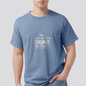 I Don't Always Drink When I'm Camping T- T-Shirt