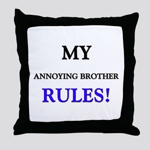 My ANNOYING BROTHER Rules! Throw Pillow