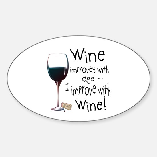 Wine improves with age I improve with Wine Decal