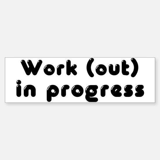 Workout in Progress Bumper Bumper Bumper Sticker