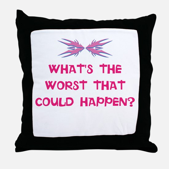 What's the worst that could happen? Throw Pillow