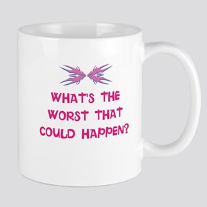 What's the worst that could happen? Mugs