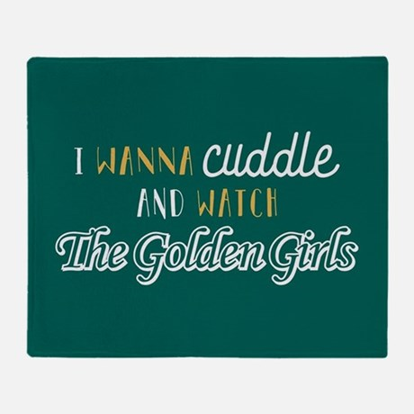 I Wanna Cuddle and Watch The Golden Girls