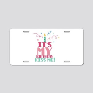 Its My Birthday Kiss me ! Aluminum License Plate