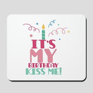 Its My Birthday Kiss me ! Mousepad