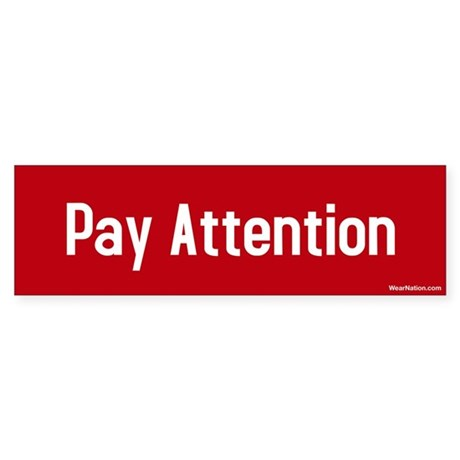 Pay Attention Bumper Sticker