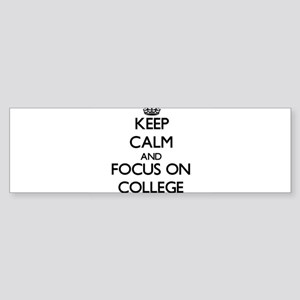 Keep Calm and focus on College Bumper Sticker
