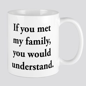 If You Met My Family, You Would Understand Mugs