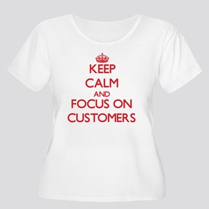 Keep Calm and focus on Customers Plus Size T-Shirt