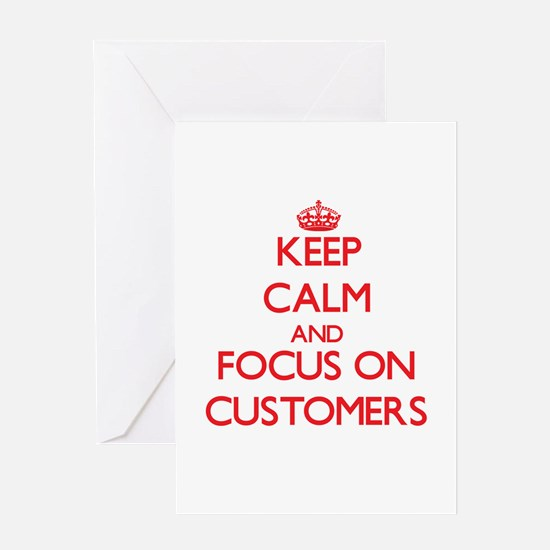 Keep Calm and focus on Customers Greeting Cards