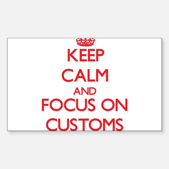 Keep Calm and focus on Customs Decal