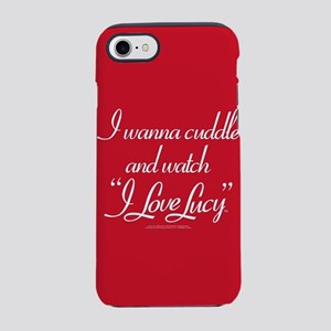 I Wanna Cuddle and Watch I Lov iPhone 7 Tough Case