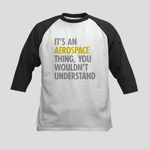 Its An Aerospace Thing Kids Baseball Jersey