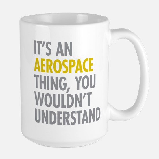 Its An Aerospace Thing Large Mug