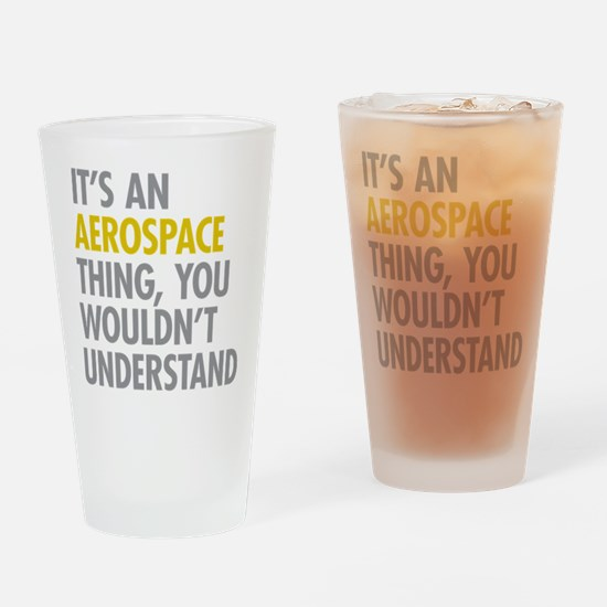 Its An Aerospace Thing Drinking Glass