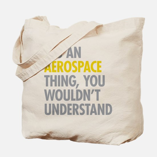 Its An Aerospace Thing Tote Bag
