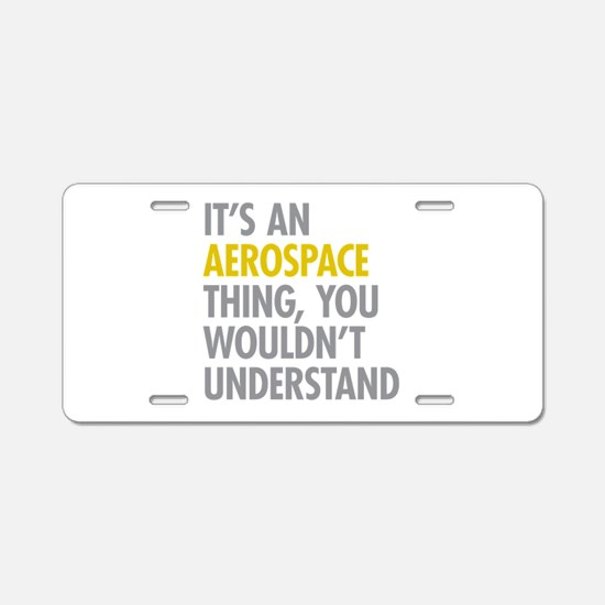 Its An Aerospace Thing Aluminum License Plate