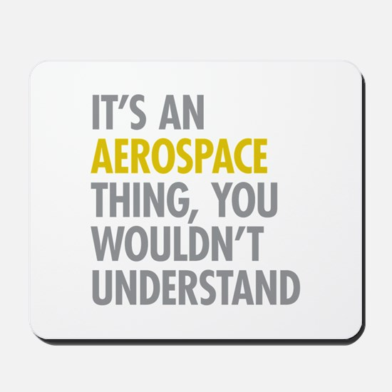 Its An Aerospace Thing Mousepad