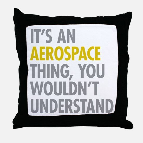 Its An Aerospace Thing Throw Pillow