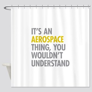 Its An Aerospace Thing Shower Curtain