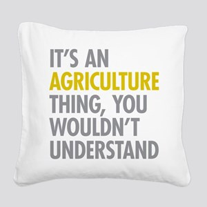 Its An Agriculture Thing Square Canvas Pillow