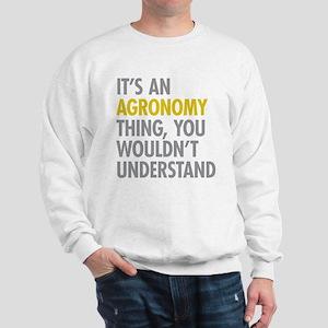 Its An Agronomy Thing Sweatshirt