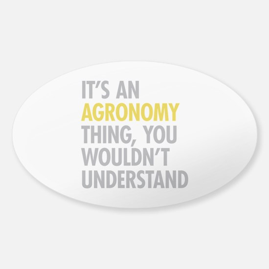 Its An Agronomy Thing Sticker (Oval)
