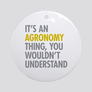 Its An Agronomy Thing Ornament (Round)