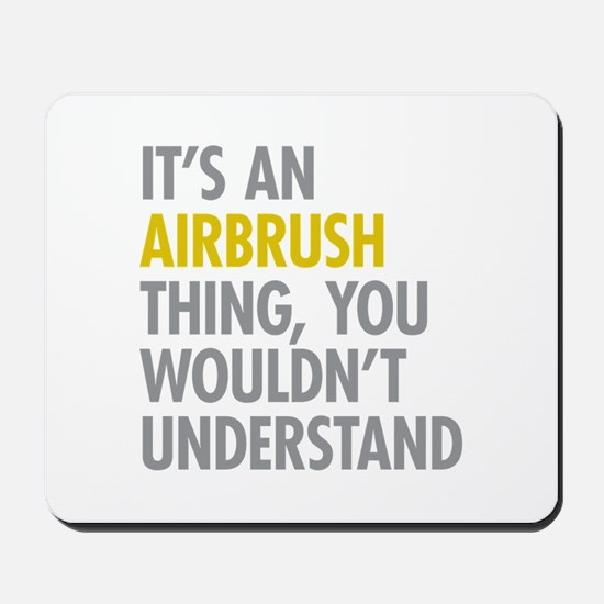 Its An Airbrush Thing Mousepad
