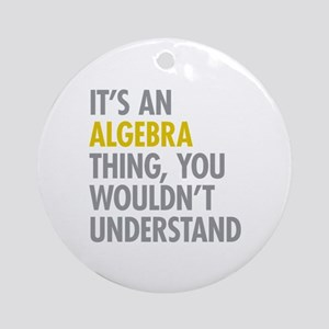 Its An Algebra Thing Ornament (Round)
