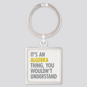 Its An Algebra Thing Square Keychain