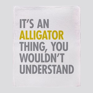 Its An Alligator Thing Throw Blanket