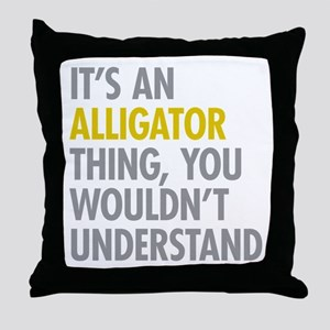 Its An Alligator Thing Throw Pillow