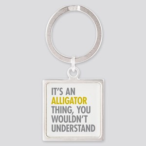 Its An Alligator Thing Square Keychain